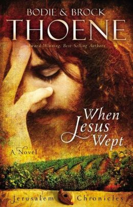 Book Review When Jesus Wept By Brock And Bodie Thoene